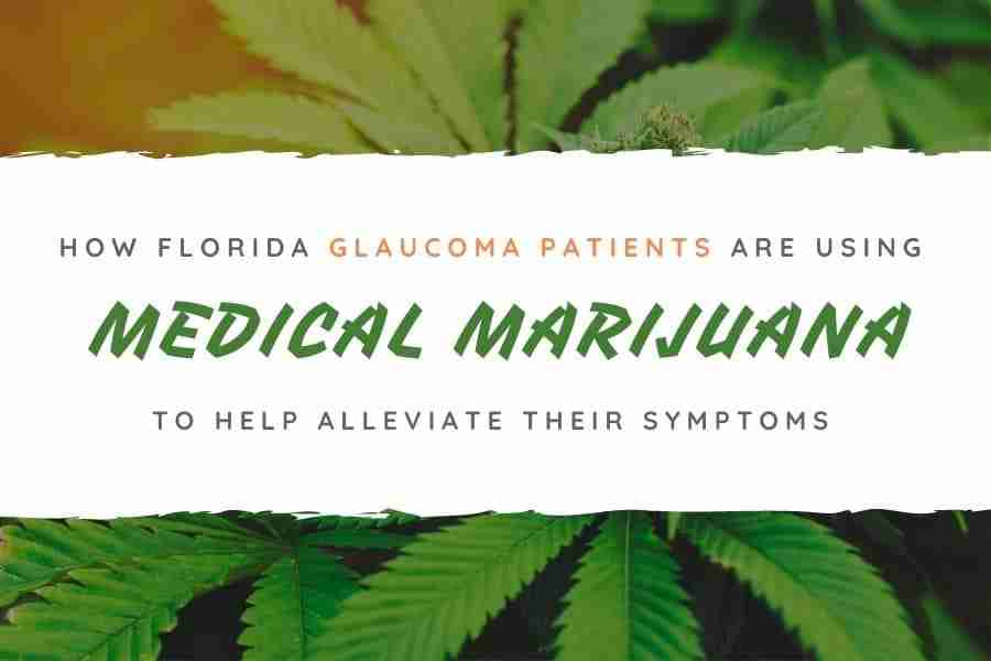 How Florida Glaucoma Patients are Using Medical Marijuana to Help Alleviate Their Symptoms
