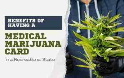 Benefits of Having a Medical Marijuana Card in a Rec State