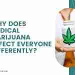 Why Does Medical Marijuana Affect Everyone Differently
